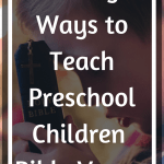 Looking for fun and creative ways to Teach Preschool Children Bible Verses? In this article, I am going to share with you five ways that work for our family.